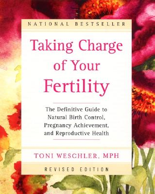Image for TAKING CHARGE OF YOUR FERTILITY THE DEFINITIVE GUIDE TO NATURAL BIRTH CONTROL, PREGNANCY ACHIEVEMENT...