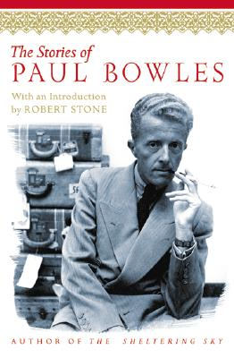 Image for STORIES OF PAUL BOWLES, THE INTRODUCTION BY ROBERT STONE