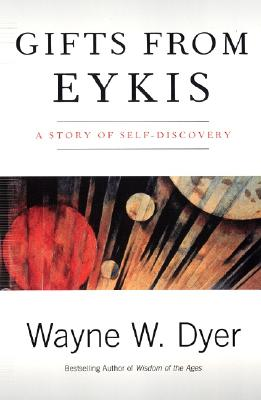 Gifts from Eykis, WAYNE W. DYER
