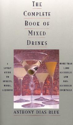 Image for The Complete Book of Mixed Drinks: More Than 1,000 Alcoholic and Nonalcoholic Cocktails