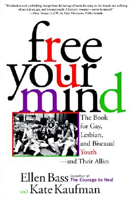Free Your Mind: The Book for Gay, Lesbian, and Bisexual Youth and Their Allies, Ellen Bass; Kate Kaufman