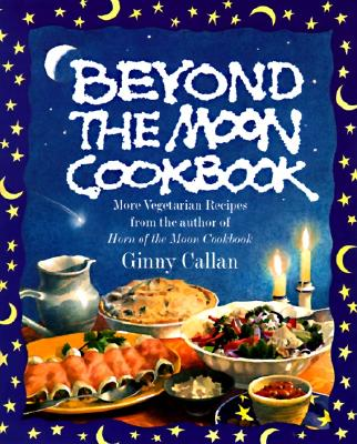 Image for Beyond the Moon Cookbook: More Vegetarian Recipes From the Author of Horn of the Moon Cookbook