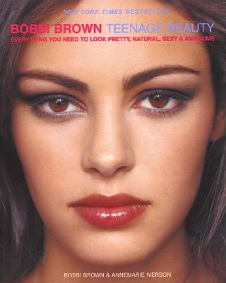 Image for Bobbi Brown Teenage Beauty : Everything You Need to Look Pretty, Natural, Sexy & Awesome