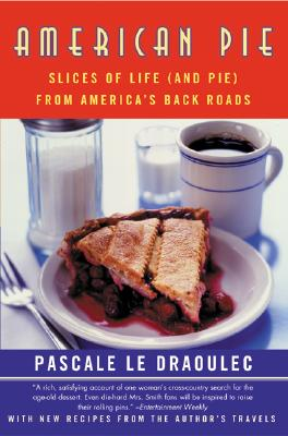 American Pie: Slices of Life (and Pie) from America's Back Roads, Le Draoulec, Pascale