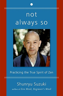 Not Always So: Practicing the True Spirit of Zen, Suzuki, Shunryu; Brown, Edward Espe; San Francisco, Zen Center