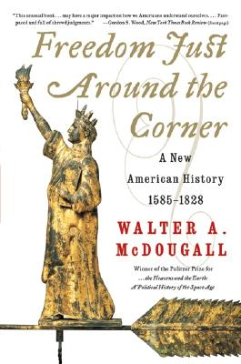Freedom Just Around the Corner: A New American History: 1585-1828, Walter A. McDougall