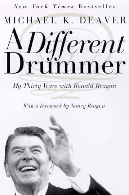 A Different Drummer: My Thirty Years With Ronald Reagan, Deaver, Michael K.