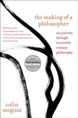 The Making of a Philosopher: My Journey Through Twentieth-Century Philosophy, Colin McGinn
