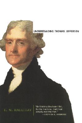 Understanding Thomas Jefferson, Halliday, E. M.; Halliday, E.M.