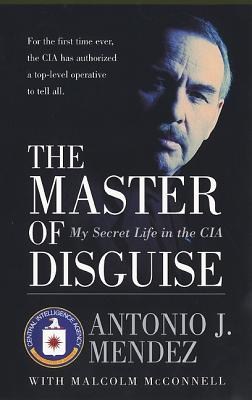 The Master of Disguise: My Secret Life in the CIA, Antonio J. Mendez