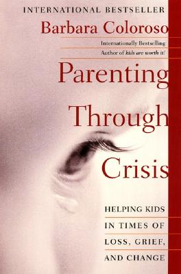 Image for Parenting Through Crisis: Helping Kids in Times of Loss, Grief, and Change
