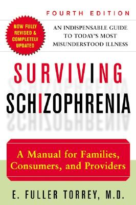 Image for Surviving Schizophrenia: A Manual for Families, Consumers, and Providers (4th Edition)