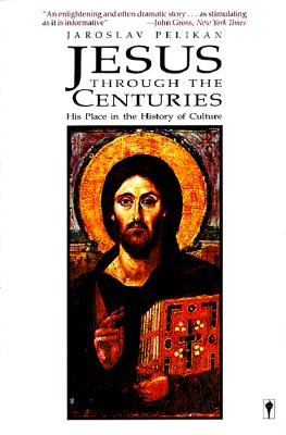 Jesus Through the Centuries: His Place in the History of Culture, JAROSLAV JAN PELIKAN