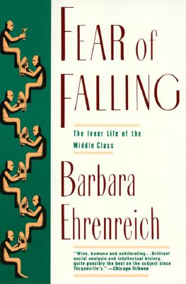 Fear of Falling: The Inner Life of the Middle Class, Ehrenreich, Barbara
