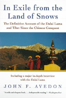In Exile from the Land of Snows: The Definitive Account of the Dalai Lama and Tibet Since the Chinese Conquest, Avedon, John