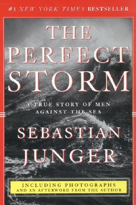 The Perfect Storm : A True Story of Men Against the Sea, SEBASTIAN JUNGER