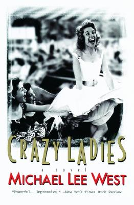 Crazy Ladies: A Novel (Girls Raised in the South), West, Michael Lee