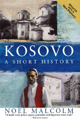 Kosovo: A Short History, Noel Malcolm; University Pres New York