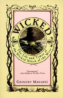 Wicked: The Life and Times of the Wicked Witch of the West, Gregory Maguire