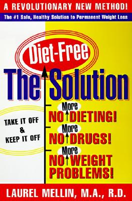 The Solution: For Safe, Healthy, and Permanent Weight Loss, Laurel Mellin; (none)