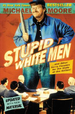 Image for STUPID WHITE MEN: And Other Sorry Excuses for the