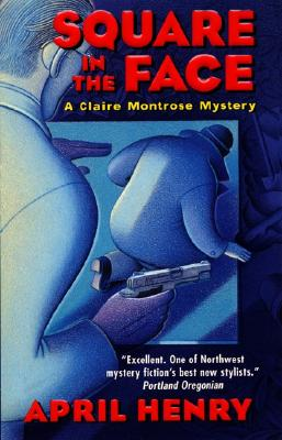 Square in the Face: A Claire Montrose Mystery, April Henry