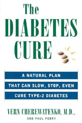 The Diabetes Cure: A Natural Plan That Can Slow, Stop, Even Cure Type 2 Diabetes, Cherewatenko, Dr. Vern; Perry, Paul