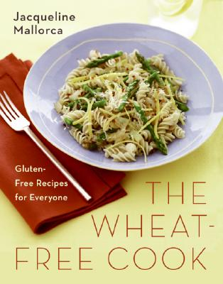 The Wheat-Free Cook: Gluten-Free Recipes for Everyone, Mallorca, Jacqueline