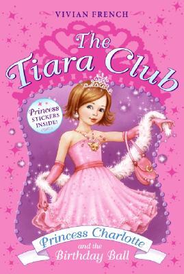Princess Charlotte and the Birthday Ball (The Tiara Club, Book 1), Vivian French
