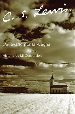 Image for Cautivado Por La Alegria: Historia De Mi Conversi?n (Spanish Edition)