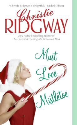 Must Love Mistletoe, CHRISTIE RIDGWAY