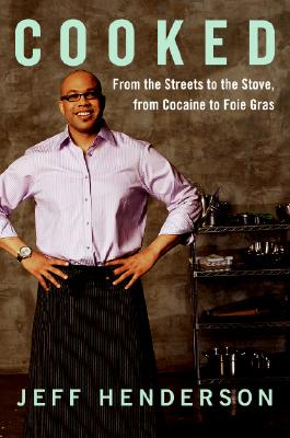 Cooked: From the Streets to the Stove, from Cocaine to Foie Gras, Henderson, Jeff