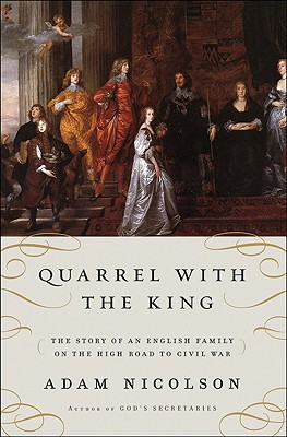 Quarrel with the King : the Story of an English Family on the High Road to Civil War, NICOLSON, Adam