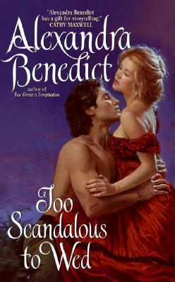 Too Scandalous to Wed, Alexandra Benedict