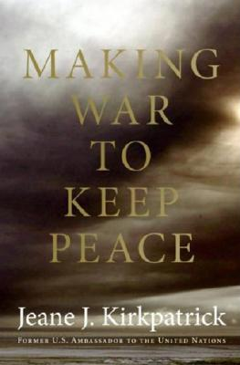 Image for Making War to Keep Peace : Trials and Errors in American Foreign Policy from Kuwait to Baghdad