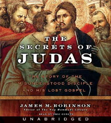 The Secrets of Judas CD: The Story of the Misunderstood Disciple and His Lost Gospel, Robinson, James M.; Conger, Eric [Reader]