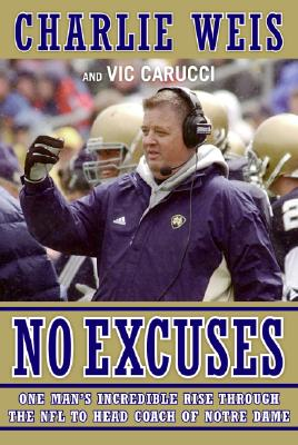 No Excuses: One Man's Incredible Rise Through the NFL to Head Coach of Notre Dame, Weis, Charlie; Carucci, Vic