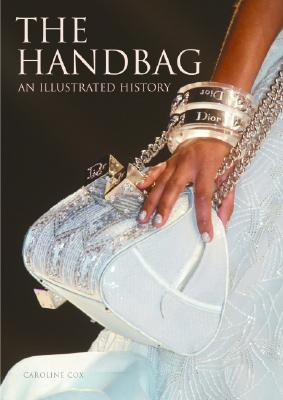 The Handbag : An illustrated History, Cox, Caroline; Louboutin, Christian (foreword by)