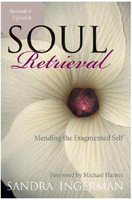 Soul Retrieval: Mending the Fragmented Self, Ingerman, Sandra