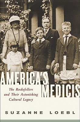 Image for America's Medicis: The Rockefellers and Their Astonishing Cultural Legacy