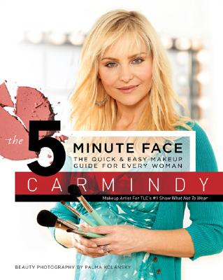 The 5-Minute Face: The Quick & Easy Makeup Guide for Every Woman, Carmindy