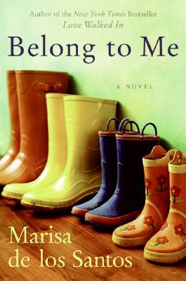 Belong to Me: A Novel, MARISA DE LOS SANTOS