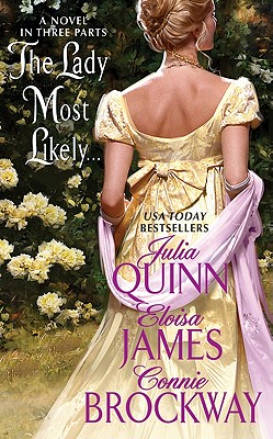 The Lady Most Likely...: A Novel in Three Parts, Julia Quinn, Eloisa James, Connie Brockway