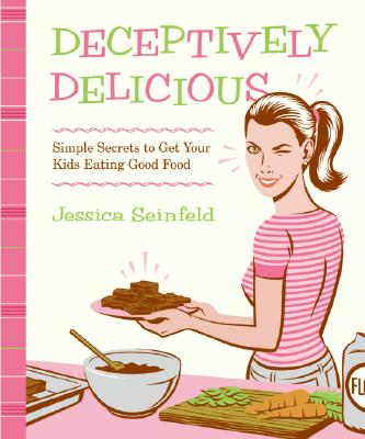 Image for Deceptively Delicious: Simple Secrets to Get Your Kids Eating Good Food