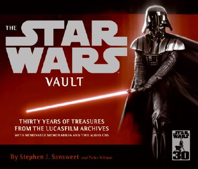 The Star Wars Vault: Thirty Years of Treasures from the Lucasfilm Archives, With Removable Memorabilia and Two Audio CDs, Stephen J. Sansweet, Peter Vilmur