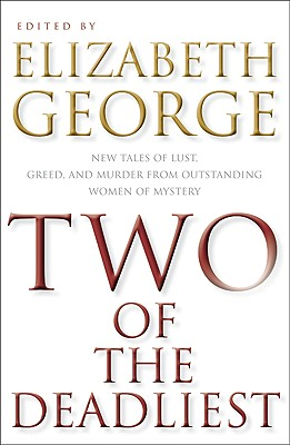 Two Of The Deadliest  (Anthology), Elizabeth George