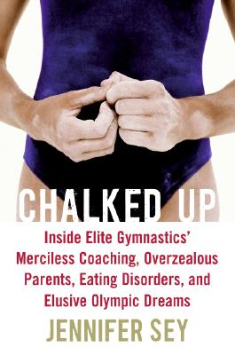Image for Chalked Up: Inside Elite Gymnastics' Merciless Coaching, Overzealous Parents, Eating Disorders, and Elusive Olympic Dreams