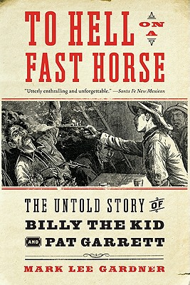Image for To Hell on a Fast Horse: The Untold Story of Billy the Kid and Pat Garrett