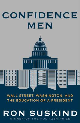 Image for Confidence Men: Wall Street, Washington, and the Education of a President