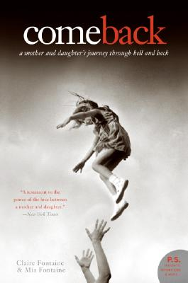 """Come Back: A Mother and Daughter's Journey Through Hell and Back (P.S.), """"Fontaine, Claire, Fontaine, Mia"""""""
